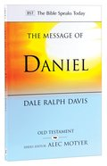 Message of Daniel, The: His Kingdom Cannot Fail (Bible Speaks Today Series) Paperback