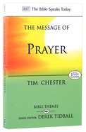 Message of Prayer: Approaching the Throne of Grace (Bible Speaks Today Themes Series) Paperback