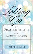 Letting Go of Disappointments and Painful Losses Paperback