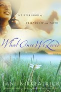What Once We Loved (#03 in Kinship And Courage Series) Paperback