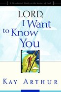 Lord, I Want to Know You Paperback