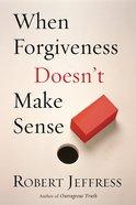When Forgiveness Doesn't Make Sense Paperback