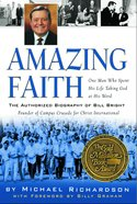 Amazing Faith: The Authorized Biography of Bill Bright Paperback