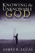 Knowing the Unknowable God Paperback