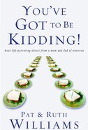 You've Got to Be Kidding! Paperback