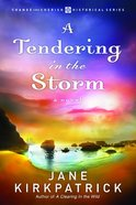 A Tendering in the Storm (#02 in Change And Cherish Historical Series) Paperback