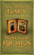 Wings of Riches (#01 in Dreams Of Gold Series) Paperback