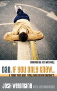 Dad, If You Only Knew Paperback