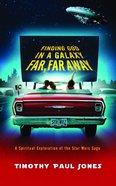 Finding God in a Galaxy Far, Far Away Paperback
