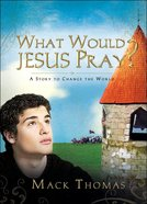 What Would Jesus Pray? Hardback