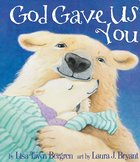 God Gave Us You (God Gave Us Series) Board Book