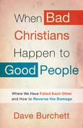 When Bad Christians Happen to Good People Paperback