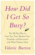 How Did I Get So Busy? Paperback