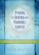 Praying For Healing While Planning a Funeral eBook
