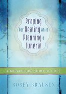 Praying For Healing While Planning a Funeral Hardback