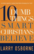 10 Dumb Things Smart Christians Believe Paperback