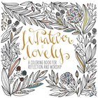 Whatever is Lovely (Adult Coloring Books Series) Paperback
