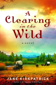 A Clearing in the Wild (#01 in Change And Cherish Historical Series)