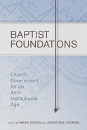 Baptist Foundations: Church Government For An Anti-Institutional Age Hardback