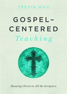 Gospel-Centered Teaching Paperback