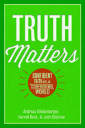 Truth Matters: Confident Faith in a Confidential World Hardback