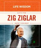 Quotes From Zig Ziglar (Life Wisdom Series)