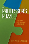 The Professor's Puzzle: Teaching in Christian Higher Education Hardback