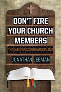 Don't Fire Your Church Members: The Case For Congregationalism Paperback