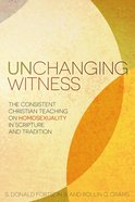 Unchanging Witness: The Consistent Teaching on Homosexuality in Scripture and Tradition Paperback