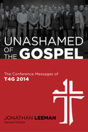 "Unashamed of the Gospel"" the Conference Messages of T4G 2014"