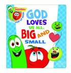 God Loves Us All, Big and Small, a Digital Pop-Up Book (Padded) (Veggie Tales (Veggietales) Series) Book Other