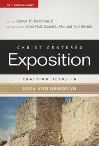 Exalting Jesus in Ezra-Nehemiah (Christ Centered Exposition Commentary Series)
