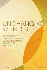 Unchanging Witness: The Consistent Teaching on Homosexuality in Scripture and Tradition