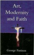 Art, Modernity, and Faith Paperback