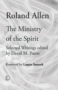 The Ministry of the Spirit: Selected Writings of Roland Allen