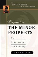 Exploring the Minor Prophets (John Phillips Commentary Series) Hardback