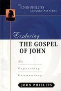 Exploring the Gospel of John (John Phillips Commentary Series) Hardback