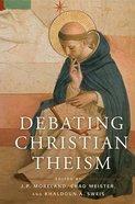 Debating Christian Theism Paperback