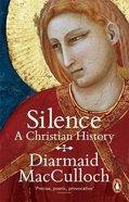 Silence: A Christian History Paperback