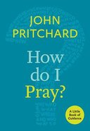 How Do I Pray? (Little Book Of Guidance Series) Booklet