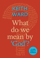 What Do We Mean By 'God'? (Little Book Of Guidance Series) Paperback
