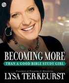 Becoming More Than a Good Bible Study Girl CD