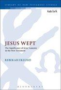 Jesus Wept (Library Of New Testament Studies Series) Hardback