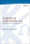 Christ is God Over All (Library Of New Testament Studies Series)