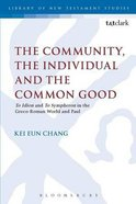 The Community, the Individual and the Common Good (Library Of New Testament Studies Series) Paperback