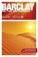 Barclay on the Lectionary: Mark (Year B) Paperback