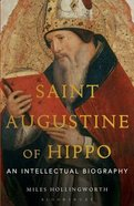 Saint Augustine of Hippo: An Intellectual Biography Hardback