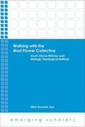 Walking With the Mud Flower Collective - God's Fierce Whimsy and Dialogic Theological Method (Emerging Scholars Series) Paperback