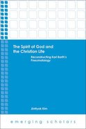 Spirit of God and the Christian Life, the - Reconstructing Karl Barth's Pneumatology (Emerging Scholars Series) Paperback