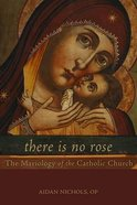 There is No Rose: The Mariology of the Catholic Church Paperback